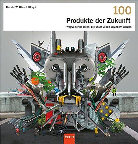 9783430200356: 100 Produkte der Zukunft: Wegweisende Ideen, die unser Leben verändern werden