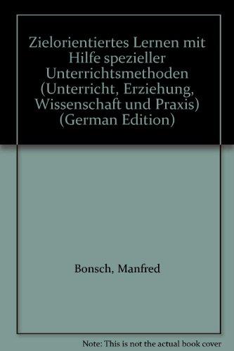 9783431016079: Zielorientiertes Lernen mit Hilfe spezieller Unterrichtsmethoden (Unterricht, Erziehung, Wissenschaft und Praxis) (German Edition)