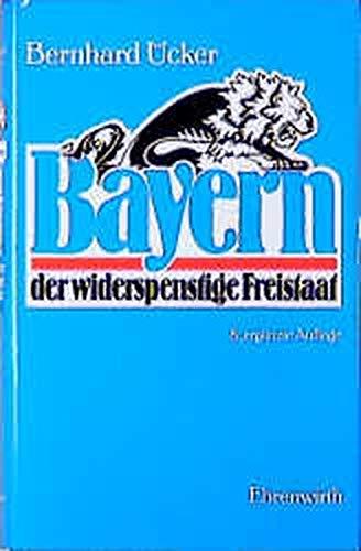 Bayern, der widerspenstige Freistaat: Bernhard Ücker