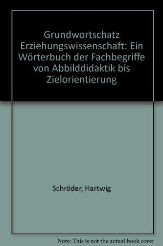 9783431027419: Grundwortschatz Erziehungswissenschaft: Ein Wörterbuch der Fachbegriffe von Abbilddidaktik bis Zielorientierung