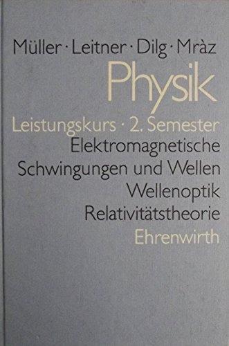 9783431029888: Elektromagnetische Schwingungen und Wellen, Wellenoptik, Relativitätstheorie. Leistungskurs 2. Semester