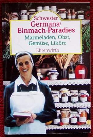 9783431030495: Schwester Germanas Einmach-Paradies. Marmeladen, Obst, Gem�se, Lik�re