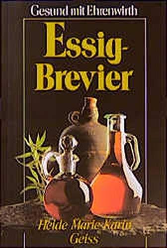 Essig-Brevier. Gesund mit Ehrenwirth: Geiss, Heide Marie