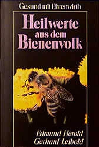 9783431031621: Heilwerte aus dem Bienenvolk. Honig, Pollen, Gel�e royale, Wachs, Propolis und Bienengift - Ihre Bedeutung f�r die Gesundheit und Behandlungen von Krankheiten