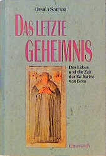 Das letzte Geheimnis - Das Leben und die Zeit der Katharina von Bora. - Sachau, Ursula