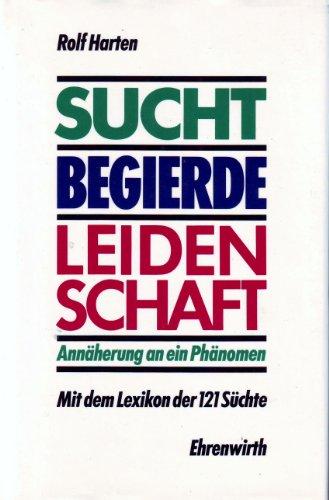 Sucht, Begierde, Leidenschaft. Annäherung an ein Phänomen.: Harten, Rolf