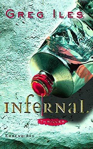 Infernal : [Thriller]. Greg Iles. Aus dem Amerikan. von Axel Merz