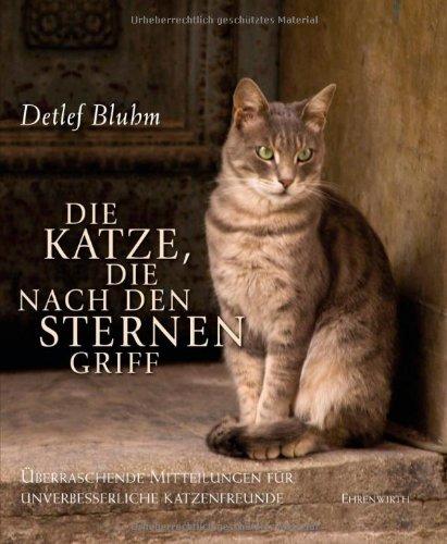 9783431037609: Die Katze, die nach den Sternen griff: �berraschende Mitteilungen f�r unverbesserliche Katzenfreunde