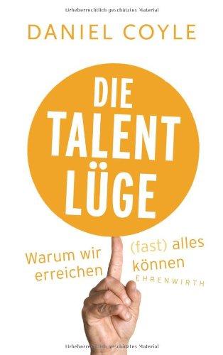 Die Talent-Lüge : warum wir (fast) alles erreichen können - Coyle, Daniel (Verfasser)