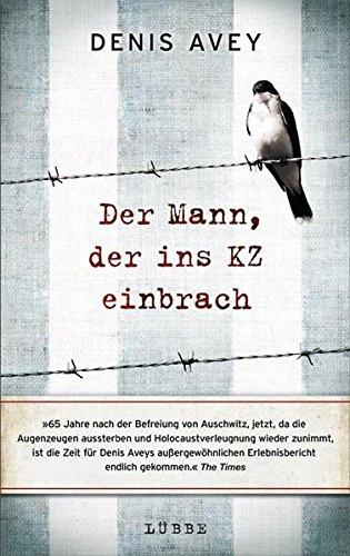 Der Mann, der ins KZ einbrach - Avey, Denis, Rob Broomby und Dietmar Schmidt