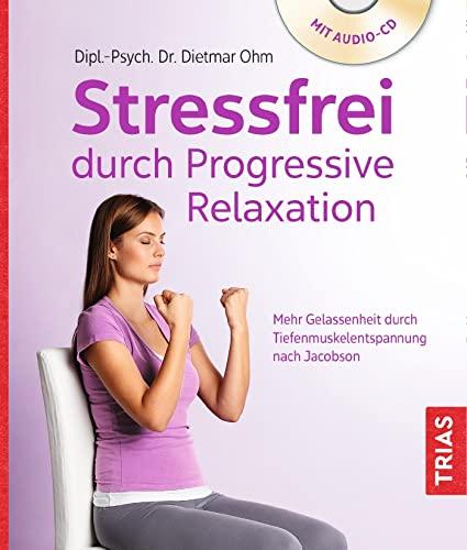 Stressfrei durch Progressive Relaxation: Ohm, Dietmar