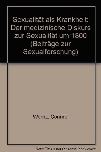 9783432254210: Sexualit�t als Krankheit: Der medizinische Diskurs zur Sexualit�t um 1800 (Beitr�ge zur Sexualforschung)