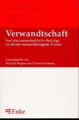 Verwandschaft. Sozialwissenschaftliche Beiträge zu einem vernachlässigten Thema.: Wagner, Michael und