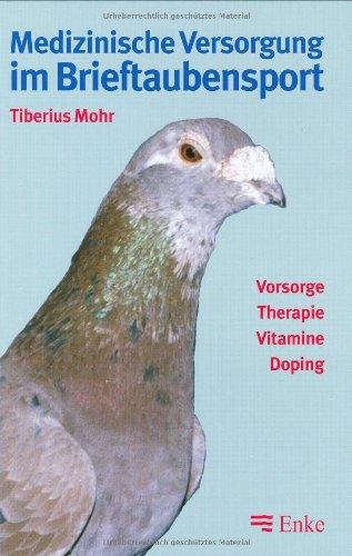 9783432302515: Medizinische Versorgung im Brieftaubensport. Vorsorge. Therapie. Vitamine. Doping.