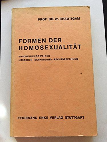9783432805719: Formen der Homosexualit�t. Erscheinungsweisen, Ursachen, Behandlung, Rechtsprechung