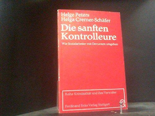 9783432877518: Die sanften Kontrolleure: Wie Sozialarbeiter mit Devianten umgehen (Kriminalität und ihre Verwalter ; Nr. 5) (German Edition)
