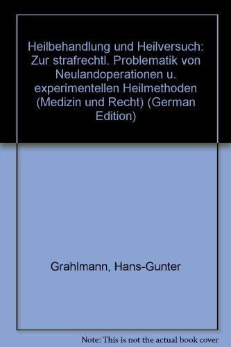 9783432887814: Heilbehandlung und Heilversuch: Zur strafrechtl. Problematik von Neulandoperationen u. experimentellen Heilmethoden (Medizin und Recht) (German Edition)