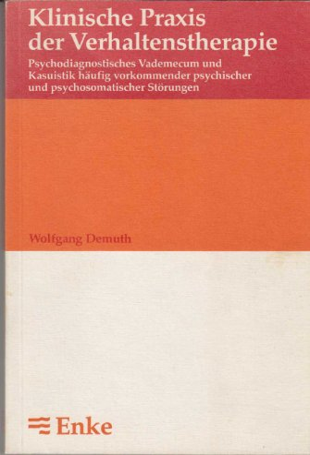 9783432918815: Klinische Praxis der Verhaltenstherapie. Psychodiagnostisches Vademecum und Kasuistik häufig vorkommender psychischer und psychosomatischer Störungen