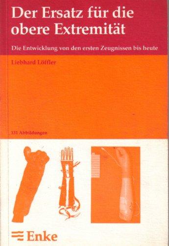9783432945910: Der Ersatz für die obere Extremität: Die Entwicklung von den ersten Zeugnissen bis heute (German Edition)