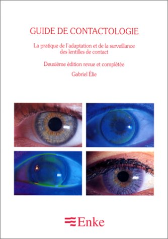 9783432973425: Le guide de contactologie : La pratique de l'adaptation et de la surveillance des lentilles de contact, 2�me �dition revue et compl�t�e