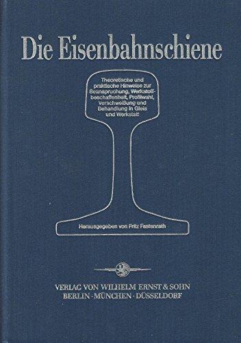 Die Eisenbahnschiene : theoretische und praktische Hinweise zur Beanspruchung, ...
