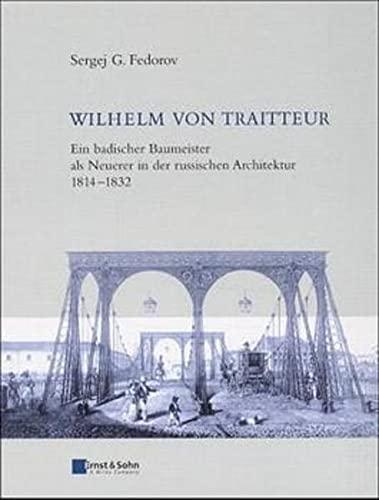 9783433012550: Wilhelm Von Traitteur - Ein Badischer Baumeister Als Neuerer in Der Russischen Architektur 1814-1832