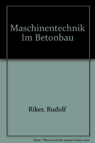 Maschinentechnik im Betonbau : (enthält 103 Tabellen): Riker, Rudolf