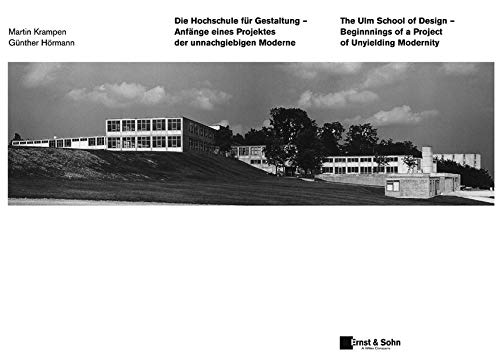 9783433016473: Die Hochschule Fur Gestaltung Ulm/The Ulm School of Design: Anfange eines Projektes der Unnachgiebigen Moderne/Beginnings of a Project of Unyielding Modernity
