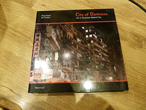 9783433023556: City of Darkness: Life in Kowloon Walled City