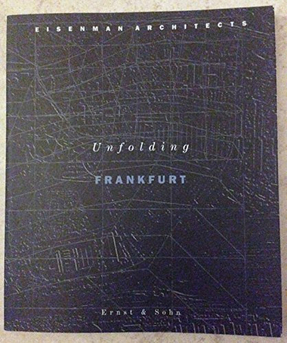 Unfolding Frankfurt (German and English Edition) (3433026335) by Eisenman, Peter; Rajchman, John; Galerie Aedes
