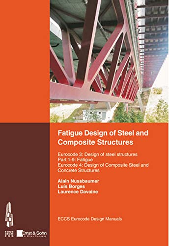 Fatigue Design of Steel and Composite Structures: Alain Nussbaumer, Luis