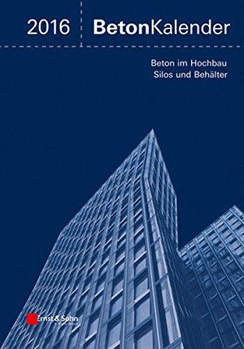 9783433030745: Beton-Kalender 2016 Schwerpunkte: Silos und Behalter, Ingenieurbauwerke (Beton-Kalender (VCH)) (German Edition)
