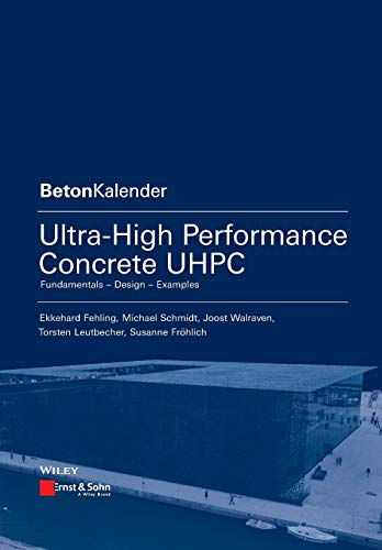 Ultra-High Performance Concrete UHPC: Fundamentals, Design, Examples: Ekkehard Fehling (Kassel);