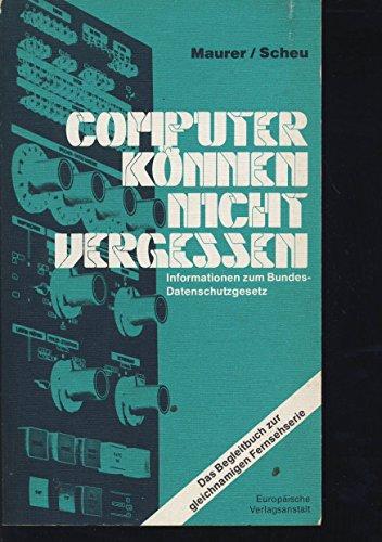 9783434003151: Computer konnen nicht vergessen: Informationen zum Bundes-Datenschutzgesetz : d. Begleitbuch zur gleichnamigen Fernsehserie (German Edition)