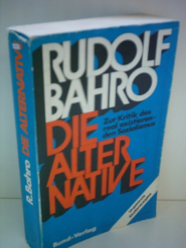 Die Alternative. Zur Kritik des real existierenden: Rudolf, Bahro: