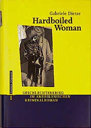 Hardboiled Woman Geschlechterkrieg im amerikanischen Kriminalroman - Dietze888, Gabriele