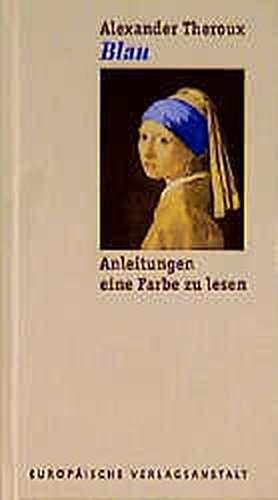 Blau, Anleitungen eine Farbe zu lesen, Aus dem Amerikanischen von Michael Bischoff, - Theroux, Alexander