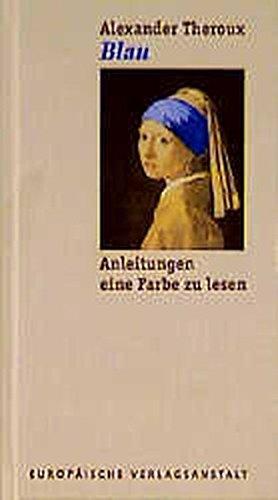 Blau. Anleitungen eine Farbe zu lesen. (9783434504283) by Alexander Theroux