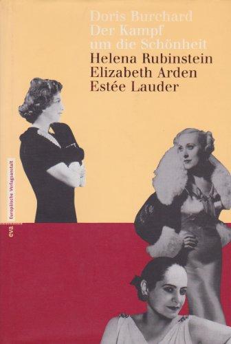 Der Kampf um die Schönheit. Helena Rubinstein, Elizabeth Arden, Estée Lauder. - Burchard, Doris