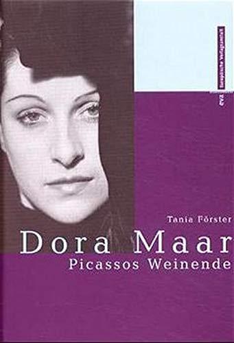 Dora Maar - Picassos Weinende. Tania Förster. - Förster, Tania (Verfasser).