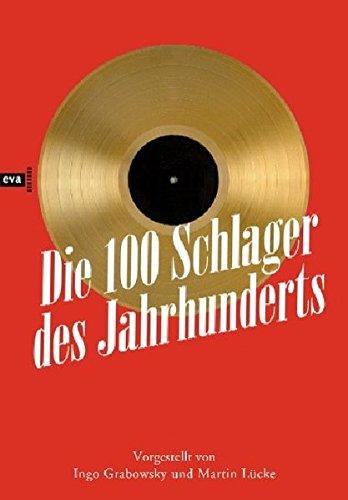 Die 100 Schlager des Jahrhunderts.: Grabowsky, Ingo u. Martin Lücke