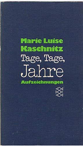 Tage, Tage, Jahre - Aufzeichnungen: Marie Luise Kaschnitz