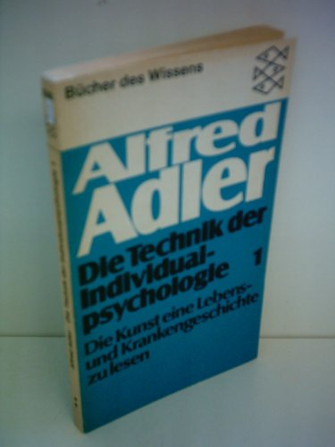 Die Technik der Individualpsychologie 1: Die Kunst eine Lebens- und Krankengeschichte zu lesen. - Adler Alfred