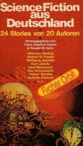 Science Fiction aus Deutschland : 24 stories von 20 Autoren. Herausgegeben von : Hans Joachim Alpers u. Ronald M. Hahn - Ebeling, Hermann, Herbert W. Franke Wolfgang Jeschke u. a.