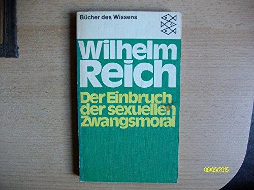 Der Einbruch der sexuellen Zwangsmoral.: Reich, Wilhelm