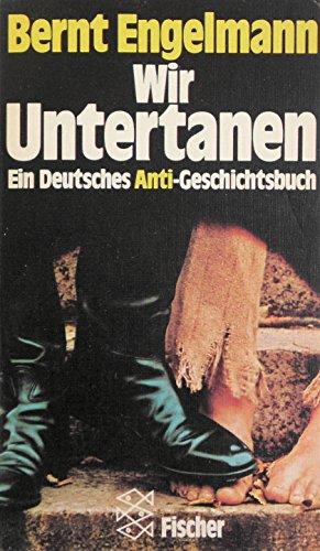 9783436022006: Wir Untertanen Ein Deutsches Anti-Geschichtsbuch