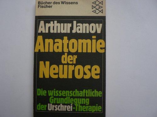 9783436023416: Anatomie der Neurose. Die wissenschaftliche Grundlegung der Urschrei-Therapie