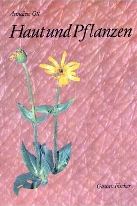 Haut und Pflanzen. Allergien, phototoxische Reaktionen und: Anneliese Ott