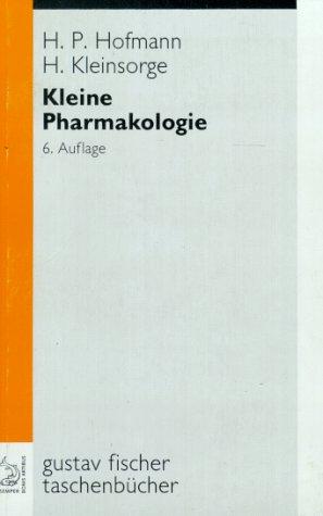Kleine Pharmakologie. Für medizinische und pharmazeutische Assistenzberufe: Hans P Hofmann;