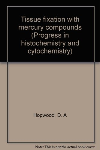Tissue fixation with mercury compounds (Progress in histochemistry and cytochemistry): Hopwood, D. ...
